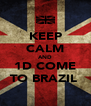 KEEP CALM AND 1D COME TO BRAZIL  - Personalised Poster A4 size