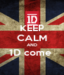 KEEP CALM AND 1D come   - Personalised Poster A4 size