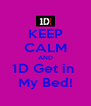 KEEP CALM AND 1D Get in  My Bed! - Personalised Poster A4 size