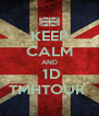 KEEP CALM AND   1D  TMHTOUR  - Personalised Poster A4 size