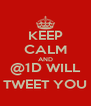 KEEP CALM AND @1D WILL TWEET YOU - Personalised Poster A4 size