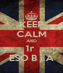KEEP CALM AND 1r  ESO B i A - Personalised Poster A4 size