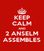 KEEP CALM AND 2 ANSELM ASSEMBLES - Personalised Poster A4 size