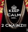 KEEP CALM AND..  2 CHAINZ!!! - Personalised Poster A4 size