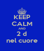 KEEP CALM AND 2 d nel cuore - Personalised Poster A4 size