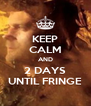 KEEP CALM AND 2 DAYS UNTIL FRINGE - Personalised Poster A4 size