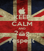 KEEP CALM AND 2^g respect - Personalised Poster A4 size