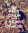 KEEP CALM AND 2 YEARS OF EOB! - Personalised Poster A4 size