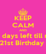 KEEP CALM AND 20 days left till my 21st Birthday  - Personalised Poster A4 size