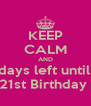 KEEP CALM AND 20 days left until my 21st Birthday  - Personalised Poster A4 size