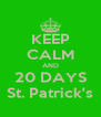 KEEP CALM AND 20 DAYS St. Patrick's - Personalised Poster A4 size