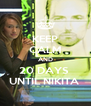 KEEP CALM AND 20 DAYS  UNTIL NIKITA  - Personalised Poster A4 size