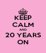 KEEP CALM AND 20 YEARS ON - Personalised Poster A4 size