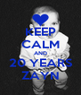 KEEP CALM AND 20 YEARS ZAYN - Personalised Poster A4 size