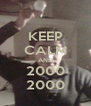 KEEP CALM AND 2000 2000 - Personalised Poster A4 size