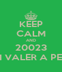 KEEP CALM AND 20023 VAI VALER A PENA - Personalised Poster A4 size