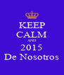 KEEP CALM AND 2015 De Nosotros - Personalised Poster A4 size