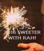 KEEP CALM AND 2016 SWEETER WITH RAHf - Personalised Poster A4 size