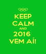 KEEP CALM AND 2016  VEM AÍ! - Personalised Poster A4 size
