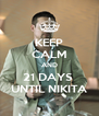 KEEP CALM AND 21 DAYS  UNTIL NIKITA - Personalised Poster A4 size