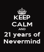 KEEP CALM AND 21 years of Nevermind - Personalised Poster A4 size