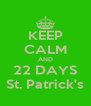 KEEP CALM AND 22 DAYS St. Patrick's - Personalised Poster A4 size