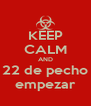 KEEP CALM AND 22 de pecho empezar - Personalised Poster A4 size