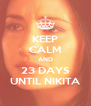 KEEP CALM AND 23 DAYS UNTIL NIKITA - Personalised Poster A4 size