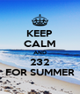 KEEP CALM AND   232   FOR SUMMER - Personalised Poster A4 size