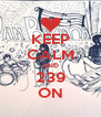 KEEP CALM AND 239 ON - Personalised Poster A4 size