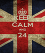 KEEP CALM AND 24  - Personalised Poster A4 size