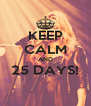 KEEP CALM AND 25 DAYS!  - Personalised Poster A4 size