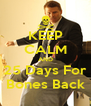 KEEP CALM AND 25 Days For Bones Back - Personalised Poster A4 size