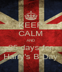 KEEP CALM AND 25 days for Harry's B-Day - Personalised Poster A4 size