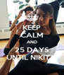 KEEP CALM AND 25 DAYS UNTIL NIKITA  - Personalised Poster A4 size