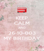 KEEP CALM AND 26-10-003 MY BIRTHDAY - Personalised Poster A4 size