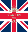 KEEP CALM AND 26  - Personalised Poster A4 size