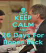 KEEP CALM AND 26 Days For Bones Back - Personalised Poster A4 size
