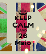 KEEP CALM AND 26 Maio - Personalised Poster A4 size