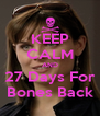 KEEP CALM AND 27 Days For Bones Back - Personalised Poster A4 size