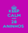 KEEP CALM AND 28 ANINHOS  - Personalised Poster A4 size