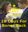 KEEP CALM AND 28 Days For Bones Back - Personalised Poster A4 size