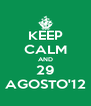 KEEP CALM AND 29 AGOSTO'12 - Personalised Poster A4 size