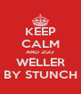 KEEP CALM AND 2GO WELLER BY STUNCH - Personalised Poster A4 size
