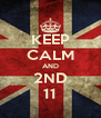 KEEP CALM AND 2ND 11 - Personalised Poster A4 size