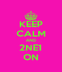 KEEP CALM AND 2NE1 ON - Personalised Poster A4 size
