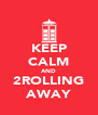 KEEP CALM AND 2ROLLING AWAY - Personalised Poster A4 size