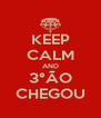 KEEP CALM AND 3°ÃO CHEGOU - Personalised Poster A4 size
