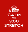 KEEP CALM AND 3:00 STRETCH - Personalised Poster A4 size