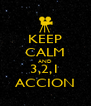 KEEP CALM AND 3,2,1 ACCION - Personalised Poster A4 size